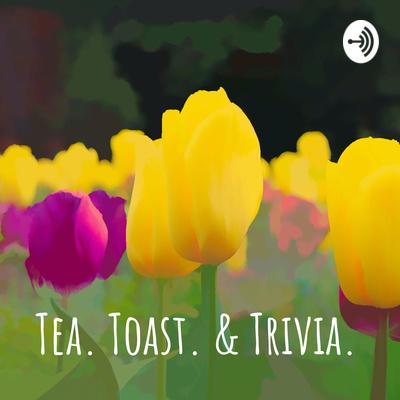 Tea. Toast. & Trivia.