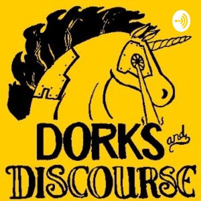 Dorks and Discourse