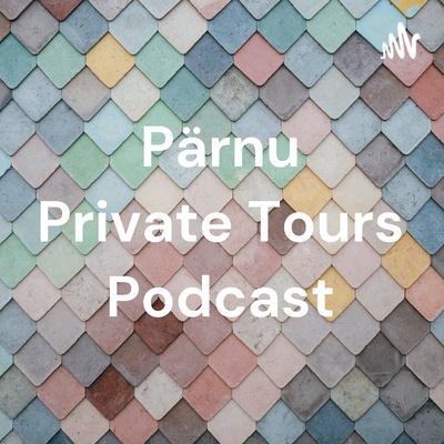 Pärnu Private Tours Podcast