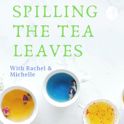 Spilling The Tea Leaves
