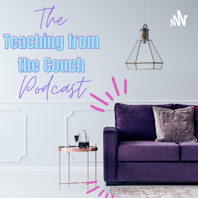 The Teaching from the Couch Podcast