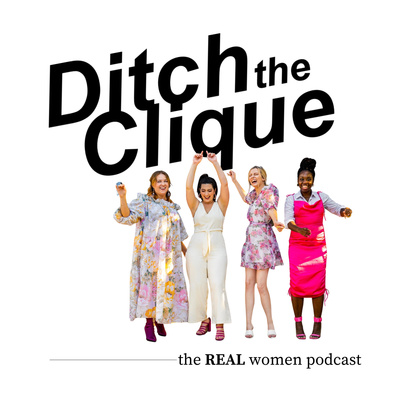 Ditch the Clique's REAL women podcast