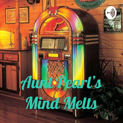 Aunt Pearl's Mind Melts