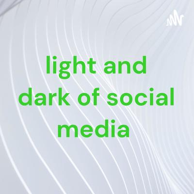 light and dark of social media