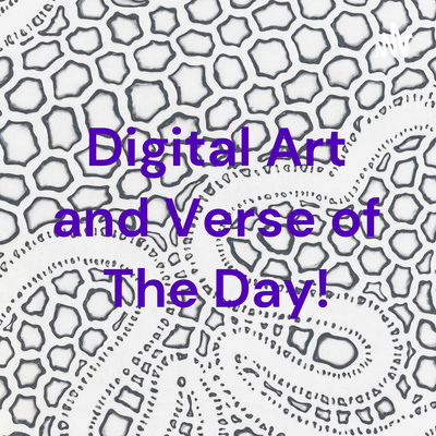 Digital Art and Verse of The Day!