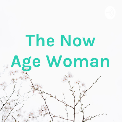 The Now Age Woman