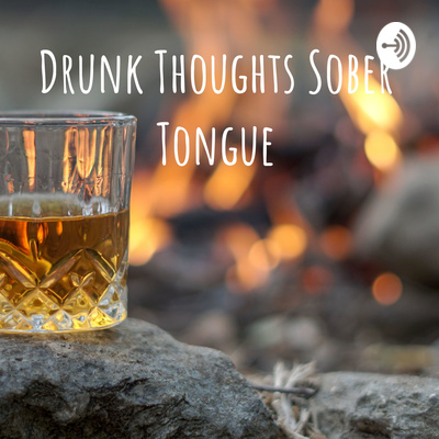 Drunk Thoughts Sober Tongue