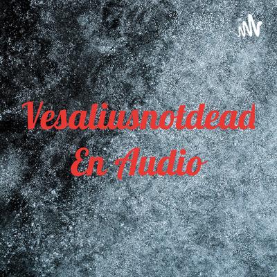 Vesaliusnotdead En Audio
