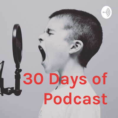30 Days of Podcast