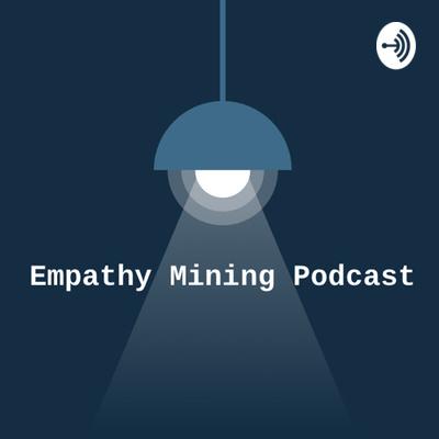 Empathy Mining Podcast