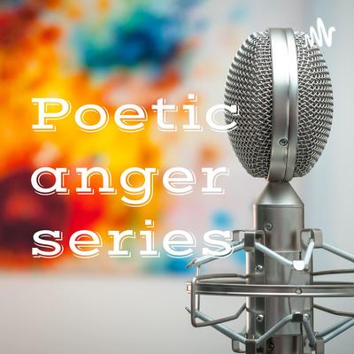 Poetic anger series (May 28 - June 25 2021)