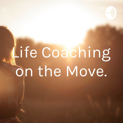 Life Coaching on the Move.
