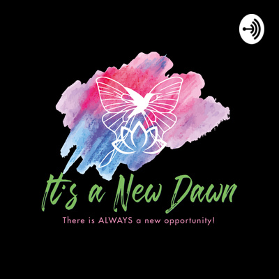 It's a New Dawn ... There is ALWAYS  a new opportunity!
