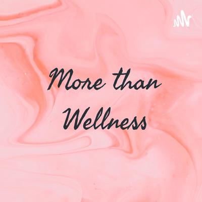 More than Wellness