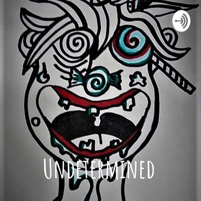 Undetermined: The Podcast