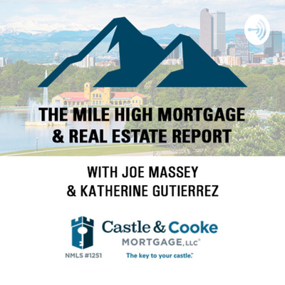 The Mile High Mortgage & Real Estate Report w/ Joe Massey & Katherine Gutierrez