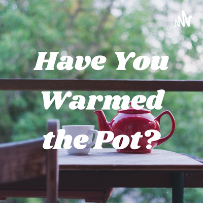 Have You Warmed the Pot?