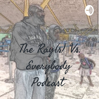 The Ray(s) Vs. Everybody Podcast