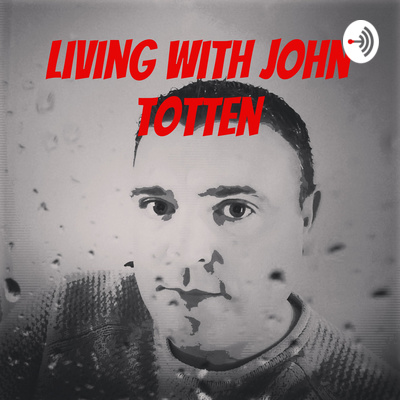 Living with John Totten
