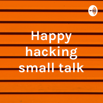 Happy hacking small talk