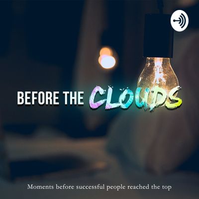 Before the Clouds (Business, entrepreneurship, hustle, influencers, career advice, marketing, jobs
