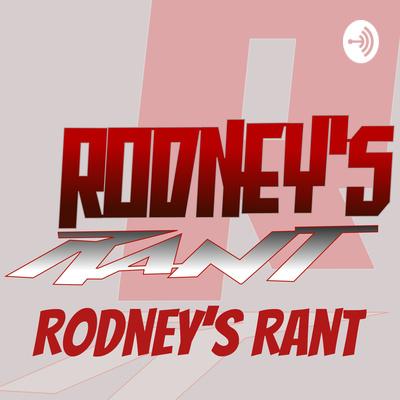 Rodney's Rant