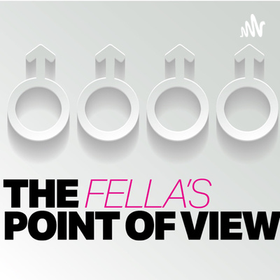 The Fellas Point of View