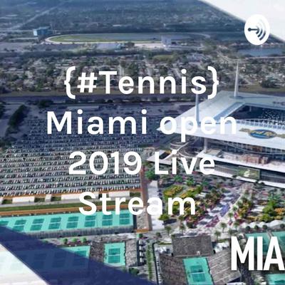 {#Tennis} Miami open 2019 Live Stream