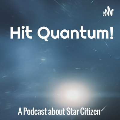 Hit Quantum! A Podcast About Star Citizen
