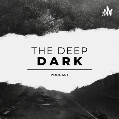 The Deep Dark Podcast