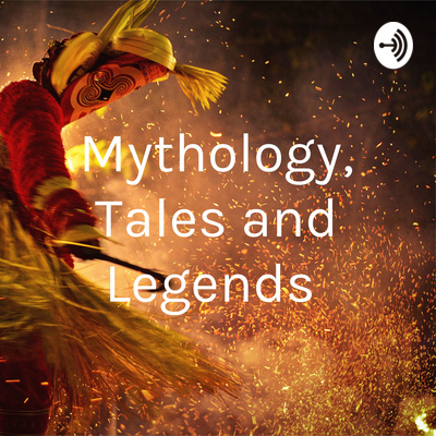 Mythology, Tales, Legends and Histories