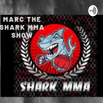 Marc The Shark MMA Show