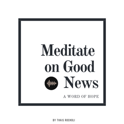 Meditate of the Good News by Thais Rocholi