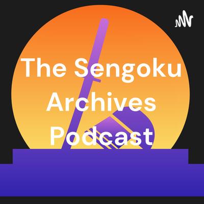 The Sengoku Archives Podcast