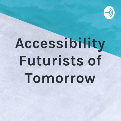 Accessibility Futurists of Tomorrow