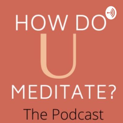 How Do U Meditate?- #thepodcast, mentalhealth #mindfulness #meditation #meditationforsleep