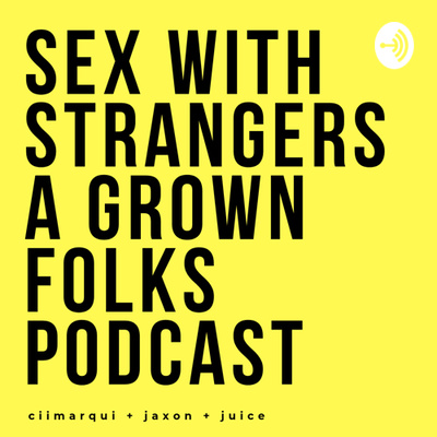 Sex With Strangers: A Grown Folks Podcast