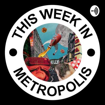This Week In Metropolis