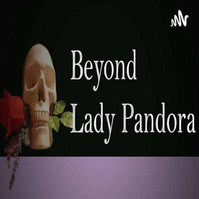 Beyond Lady Pandora