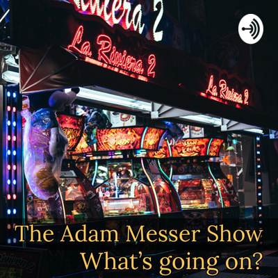 The Adam Messer Show : What's going on?
