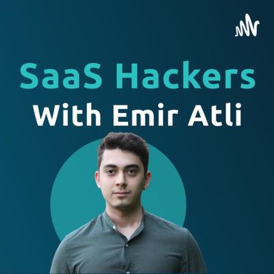 SaaS Hackers with Emir Atli