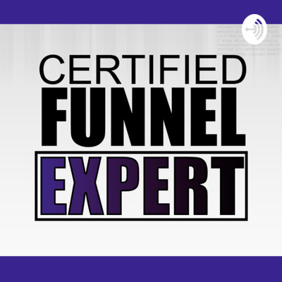 The Certified Funnel Expert Podcast