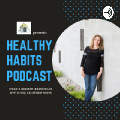 Welcome To The Healthy Habits Podcast