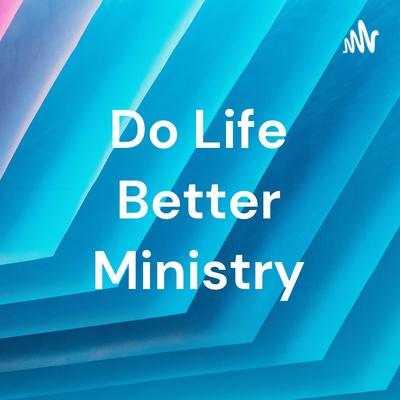 Do Life Better Ministry