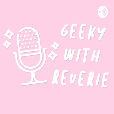 Geeky with Reverie