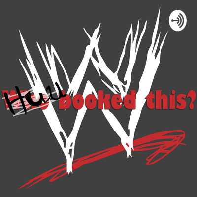 Huu Booked This (A WWE Podcast)