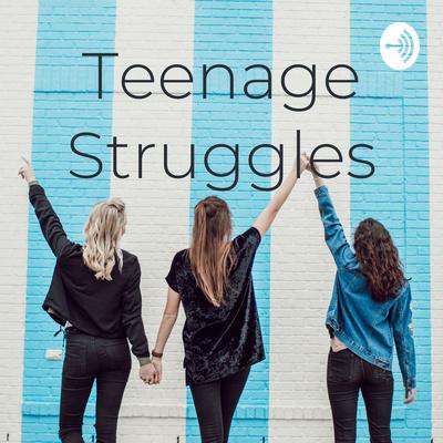 Teenage Struggles