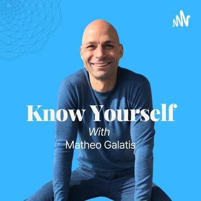 Know Yourself with Matheo Galatis