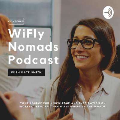 WiFly Nomads Podcast with Kate Smith: Work Remotely while Traveling the World