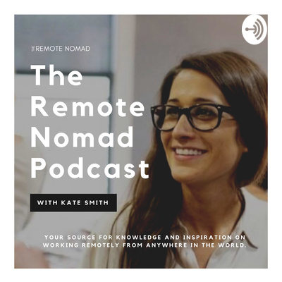 The Remote Nomad Podcast: Work Remotely while Traveling the World